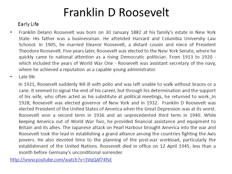 Franklin D Roosevelt ( 1882-1945) Born: January 30 th 1882, Hyde Park, New York, United States.