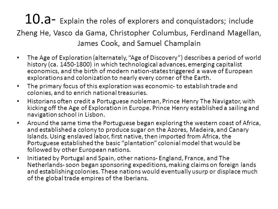 10.a- Explain the roles of explorers and conquistadors; include Zheng He, Vasco da Gama, Christopher Columbus, Ferdinand Magellan, James Cook, and Sam
