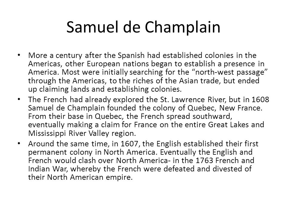 Samuel de Champlain More a century after the Spanish had established colonies in the Americas, other European nations began to establish a presence in