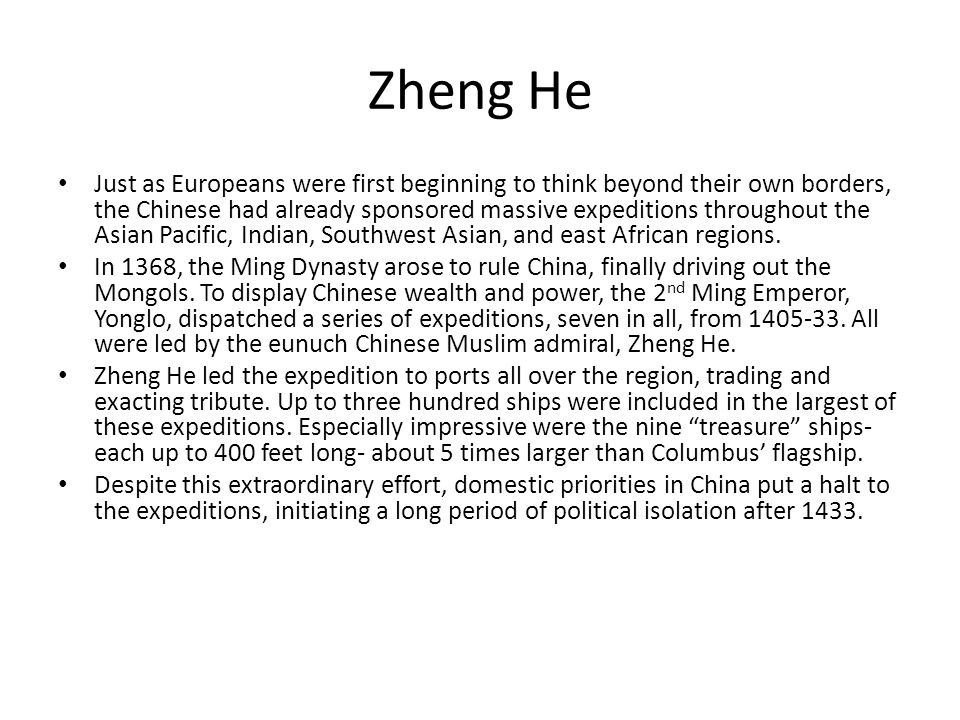 Zheng He Just as Europeans were first beginning to think beyond their own borders, the Chinese had already sponsored massive expeditions throughout th