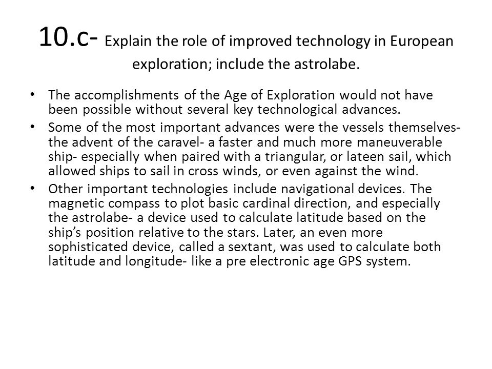 10.c- Explain the role of improved technology in European exploration; include the astrolabe. The accomplishments of the Age of Exploration would not