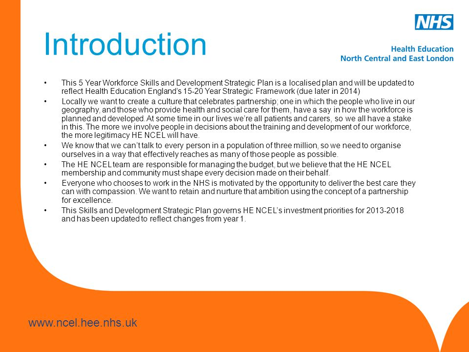 www.hee.nhs.uk www.ncel.hee.nhs.uk This 5 Year Workforce Skills and Development Strategic Plan is a localised plan and will be updated to reflect Heal