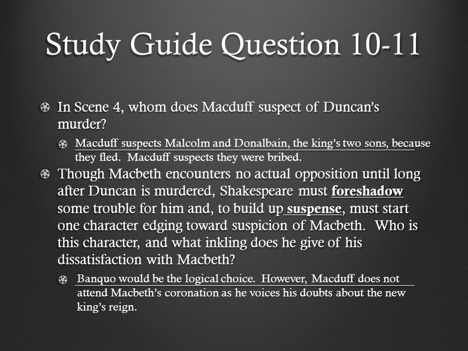 Study Guide Question 10-11 In Scene 4, whom does Macduff suspect of Duncan's murder? ____________________________________________________ Though Macbe