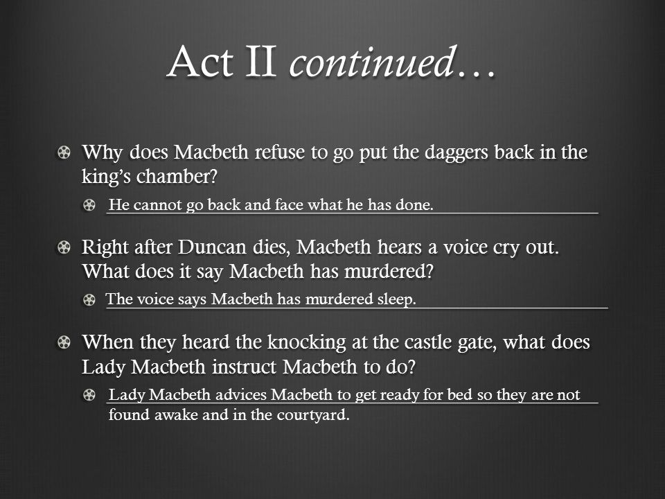 Act II continued… Why does Macbeth refuse to go put the daggers back in the king's chamber? _____________________________________________________ Righ