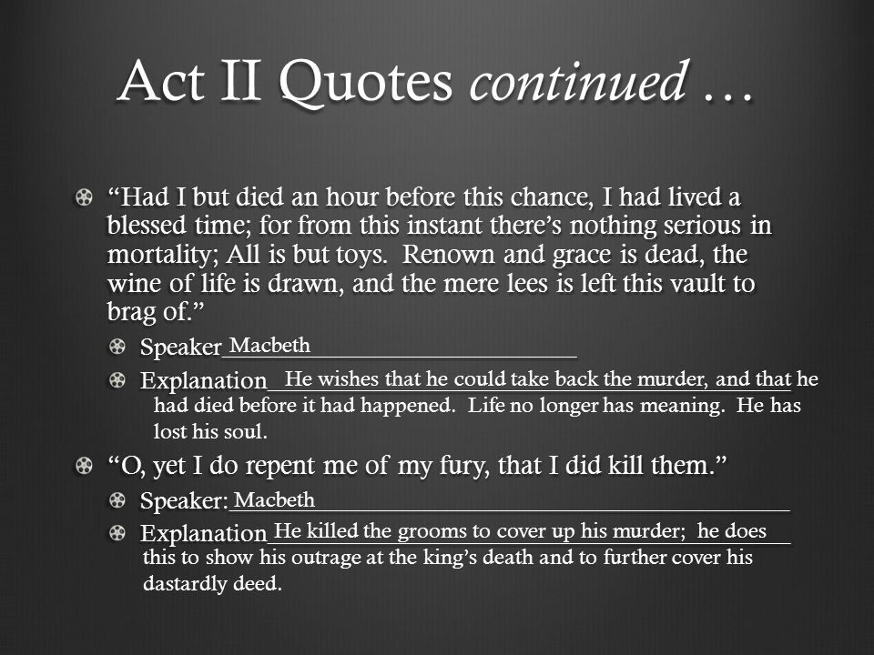 "Act II Quotes continued … ""Had I but died an hour before this chance, I had lived a blessed time; for from this instant there's nothing serious in mor"