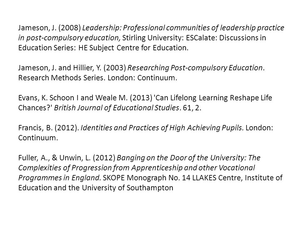 Jameson, J. (2008) Leadership: Professional communities of leadership practice in post-compulsory education, Stirling University: ESCalate: Discussion