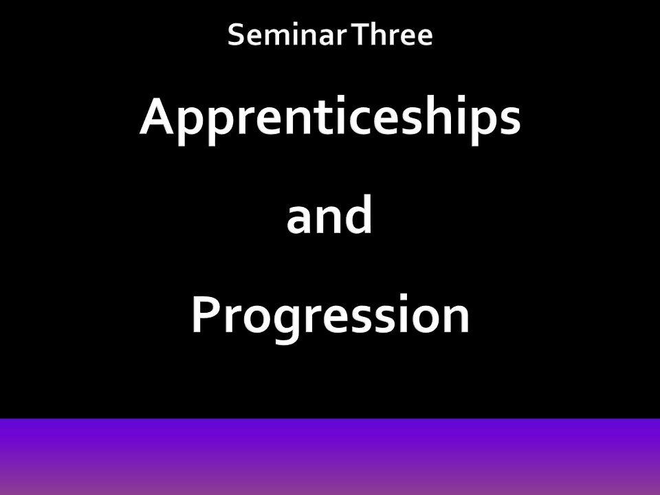 Seminar Three Apprenticeships and Progression