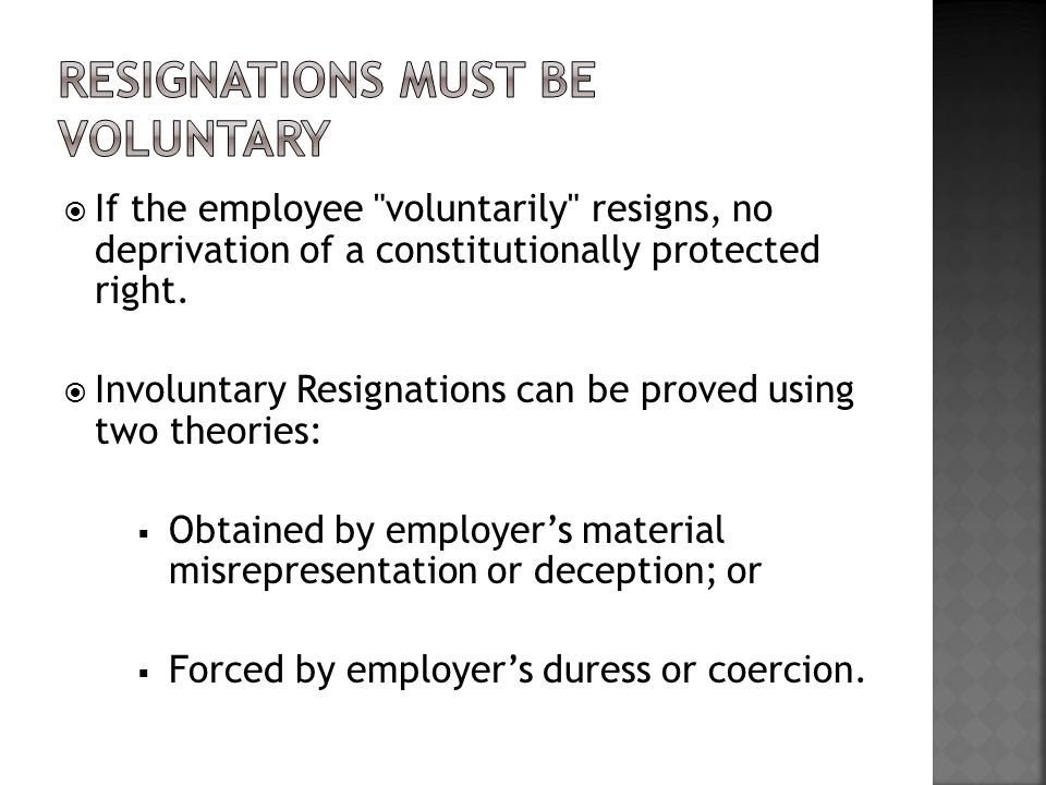  If the employee voluntarily resigns, no deprivation of a constitutionally protected right.
