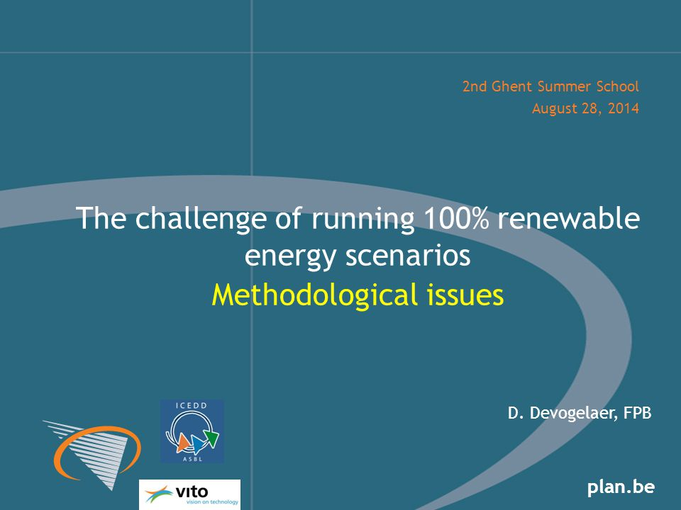 plan.be The challenge of running 100% renewable energy scenarios Methodological issues 2nd Ghent Summer School August 28, 2014 D.