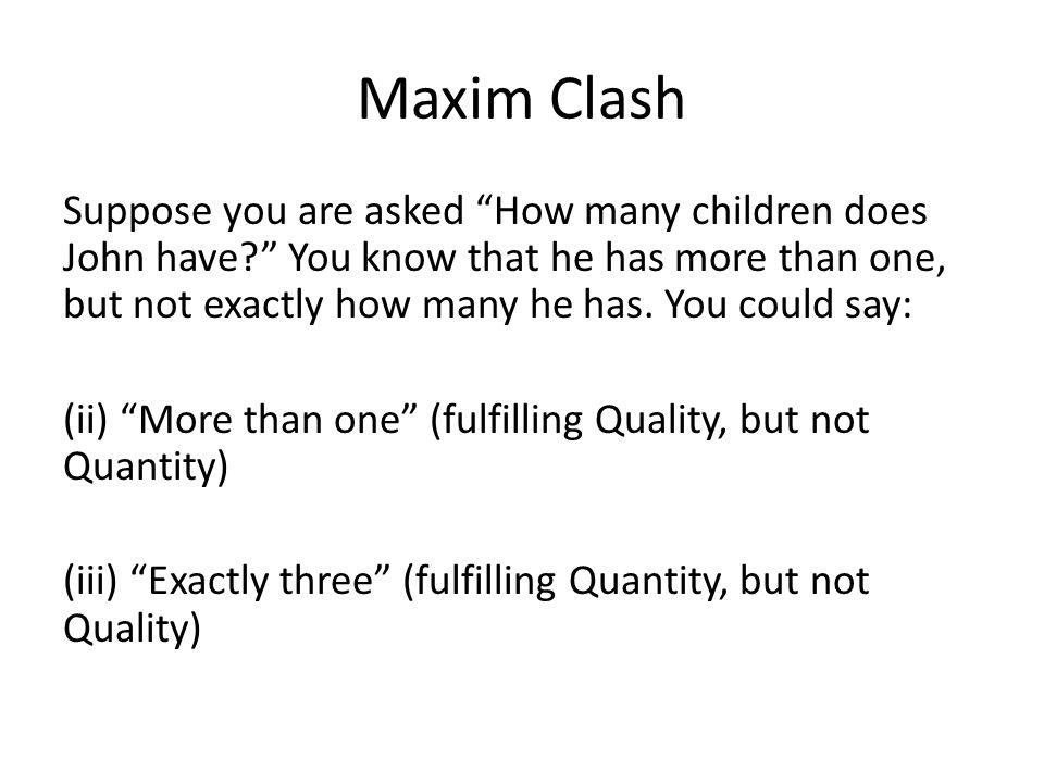"Maxim Clash Suppose you are asked ""How many children does John have?"" You know that he has more than one, but not exactly how many he has. You could s"
