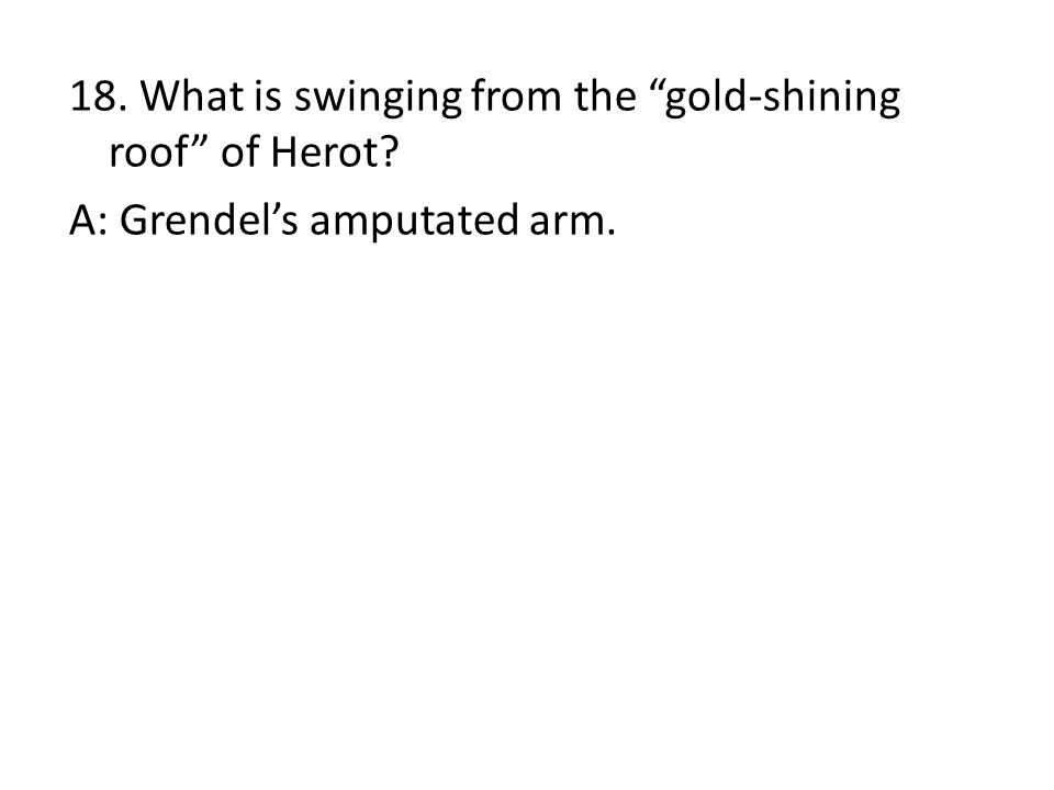 """18. What is swinging from the """"gold-shining roof"""" of Herot? A: Grendel's amputated arm."""
