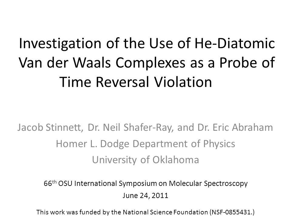 Investigation of the Use of He-Diatomic Van der Waals Complexes as a Probe of Time Reversal Violation Jacob Stinnett, Dr.