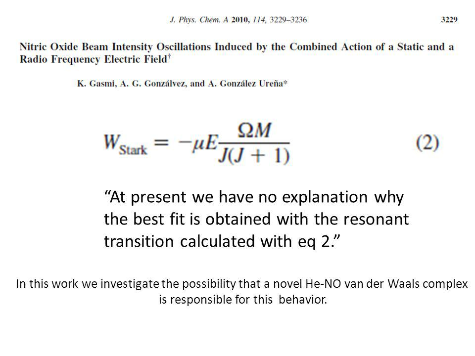 At present we have no explanation why the best fit is obtained with the resonant transition calculated with eq 2. In this work we investigate the possibility that a novel He-NO van der Waals complex is responsible for this behavior.