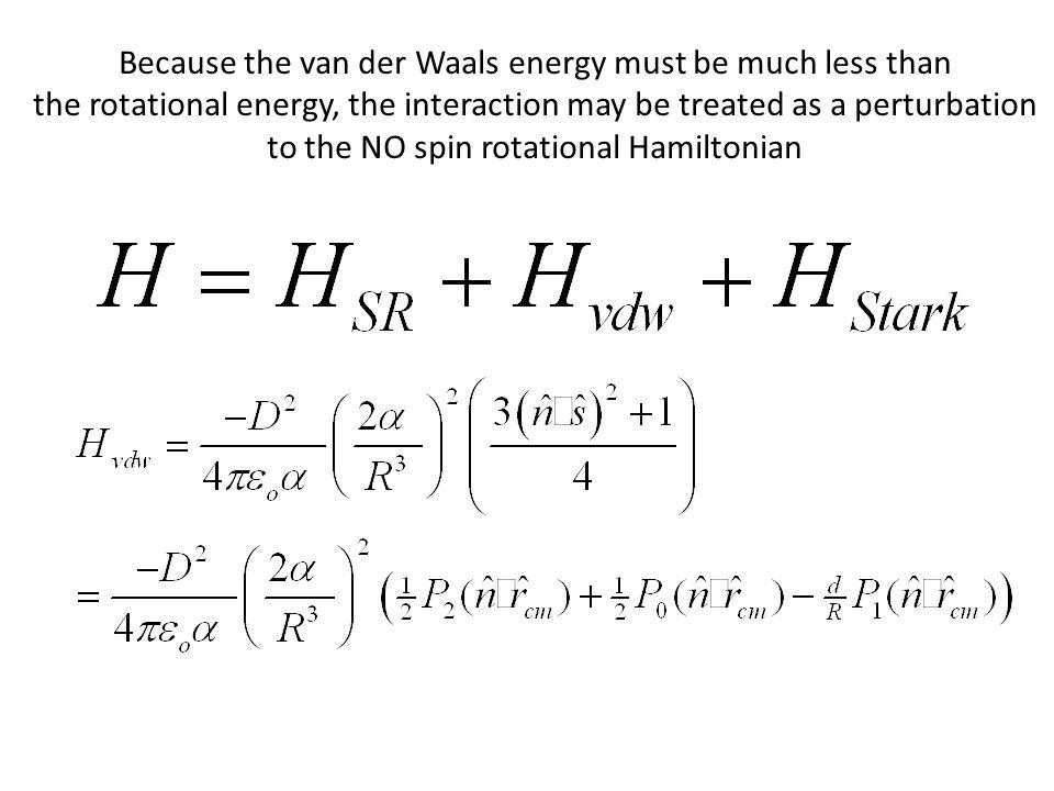Because the van der Waals energy must be much less than the rotational energy, the interaction may be treated as a perturbation to the NO spin rotational Hamiltonian