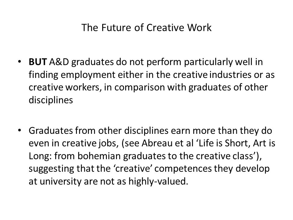The Future of Creative Work BUT A&D graduates do not perform particularly well in finding employment either in the creative industries or as creative
