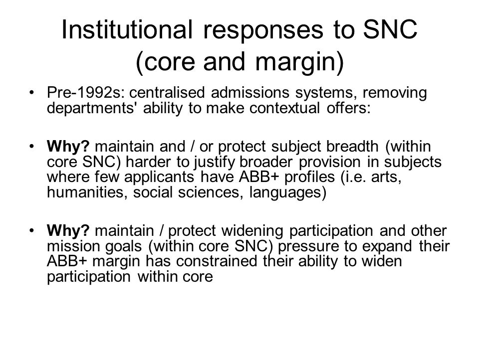 Institutional responses to SNC (core and margin) Pre-1992s: centralised admissions systems, removing departments ability to make contextual offers: Why.