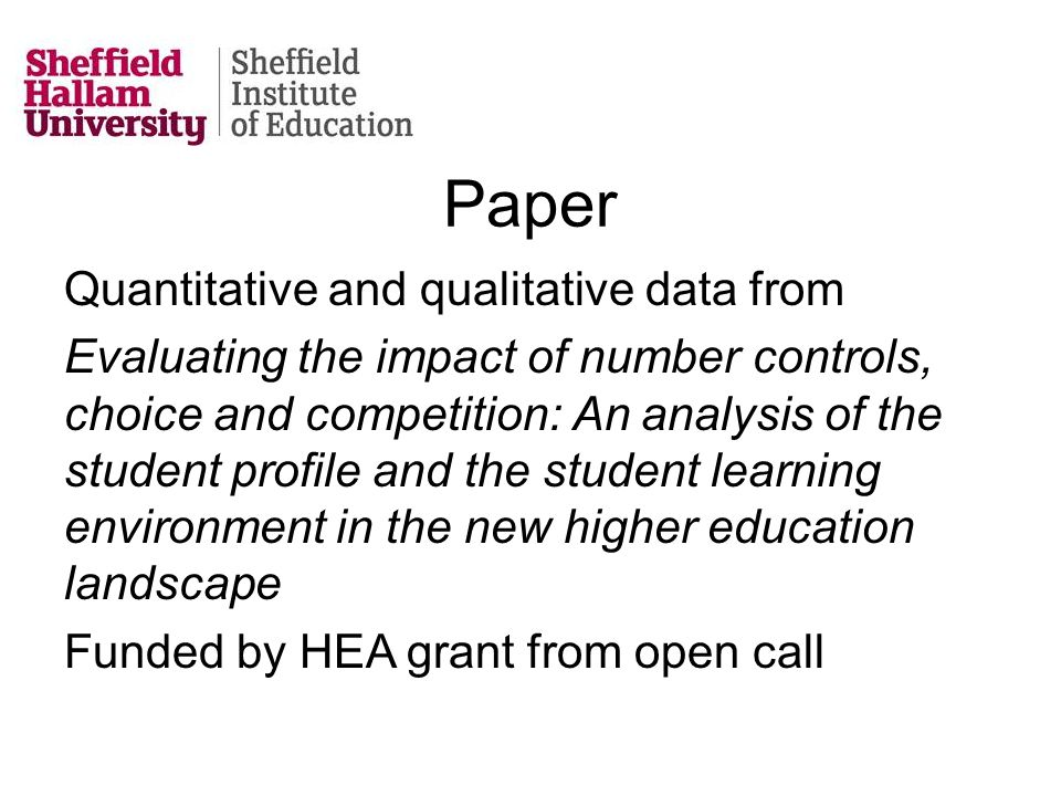 Paper Quantitative and qualitative data from Evaluating the impact of number controls, choice and competition: An analysis of the student profile and the student learning environment in the new higher education landscape Funded by HEA grant from open call