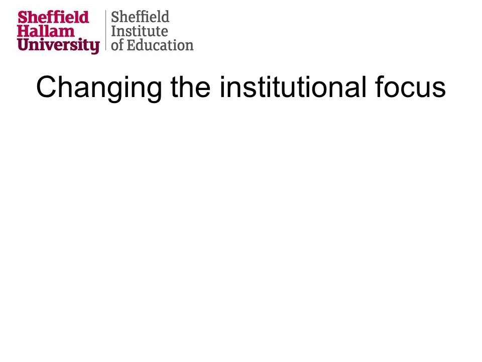 Changing the institutional focus