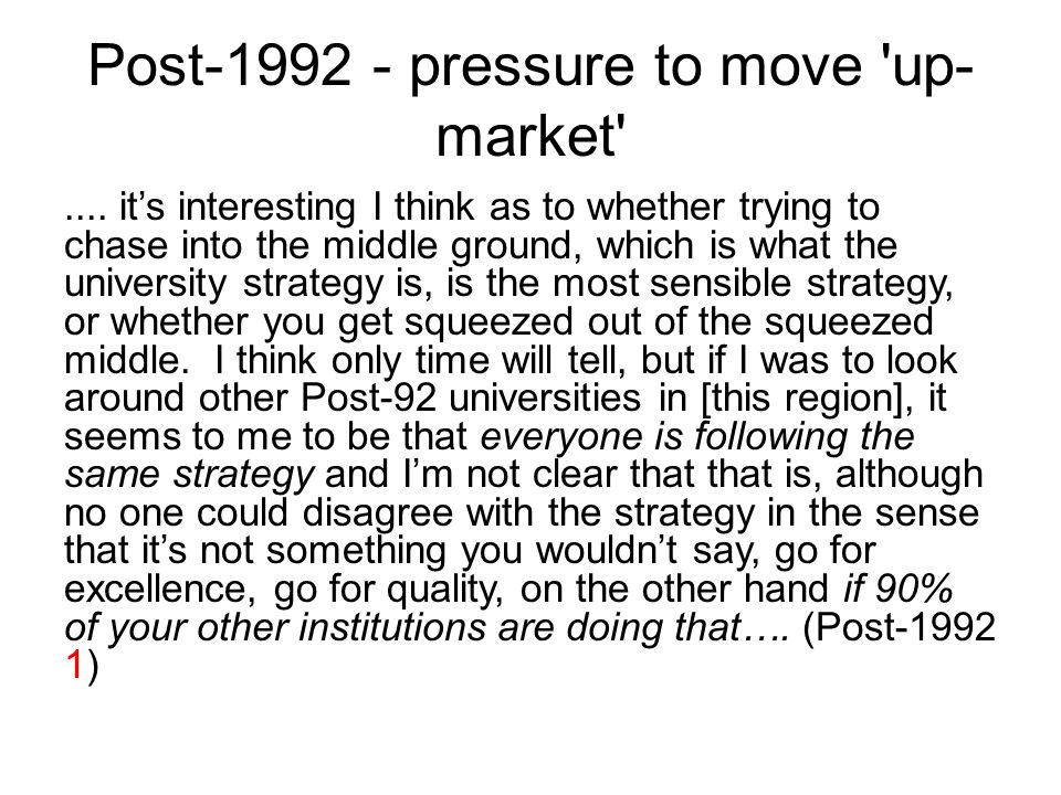 Post-1992 - pressure to move up- market ....