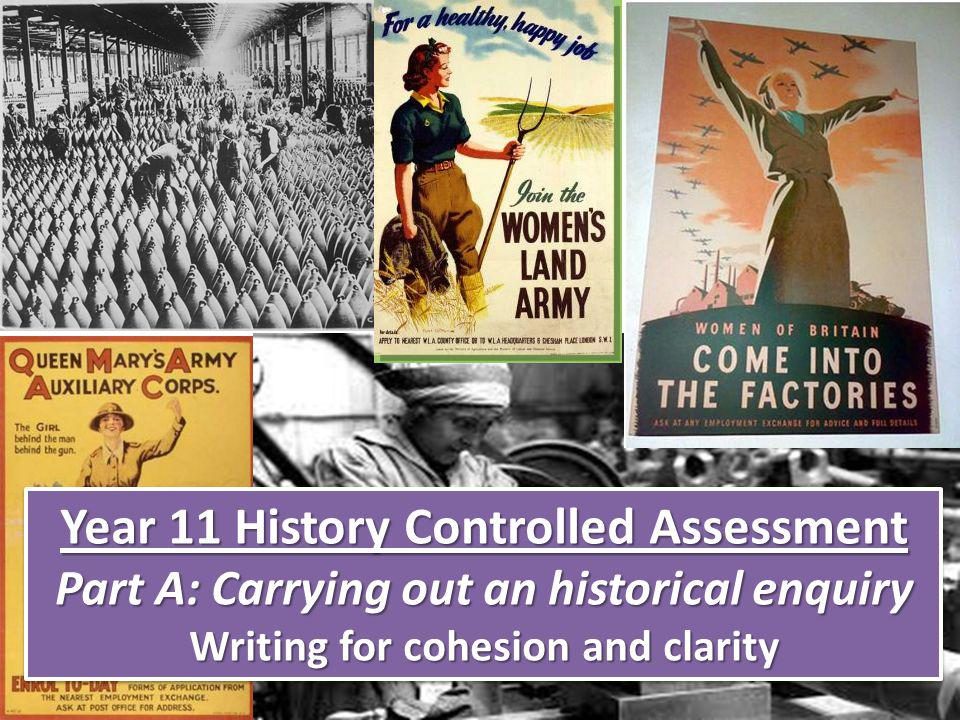 Year 11 History Controlled Assessment Part A: Carrying out an historical enquiry Writing for cohesion and clarity Year 11 History Controlled Assessment Part A: Carrying out an historical enquiry Writing for cohesion and clarity