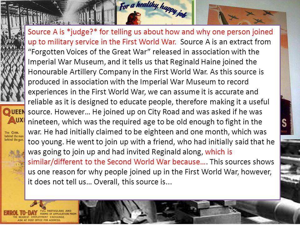 Source A is *judge * for telling us about how and why one person joined up to military service in the First World War.