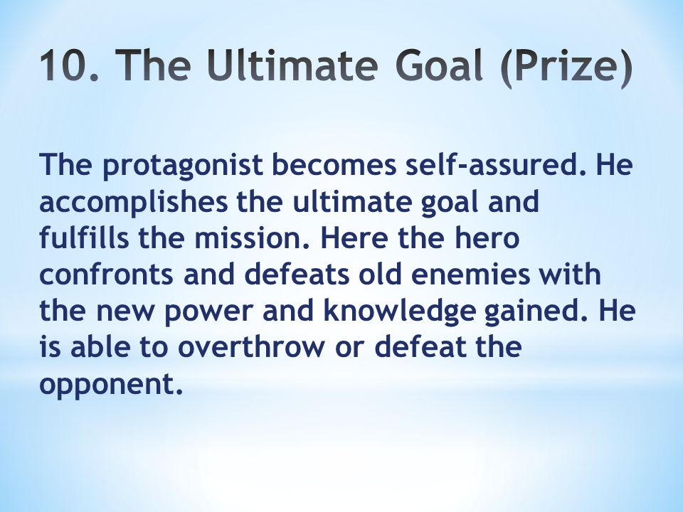 The protagonist becomes self-assured. He accomplishes the ultimate goal and fulfills the mission.
