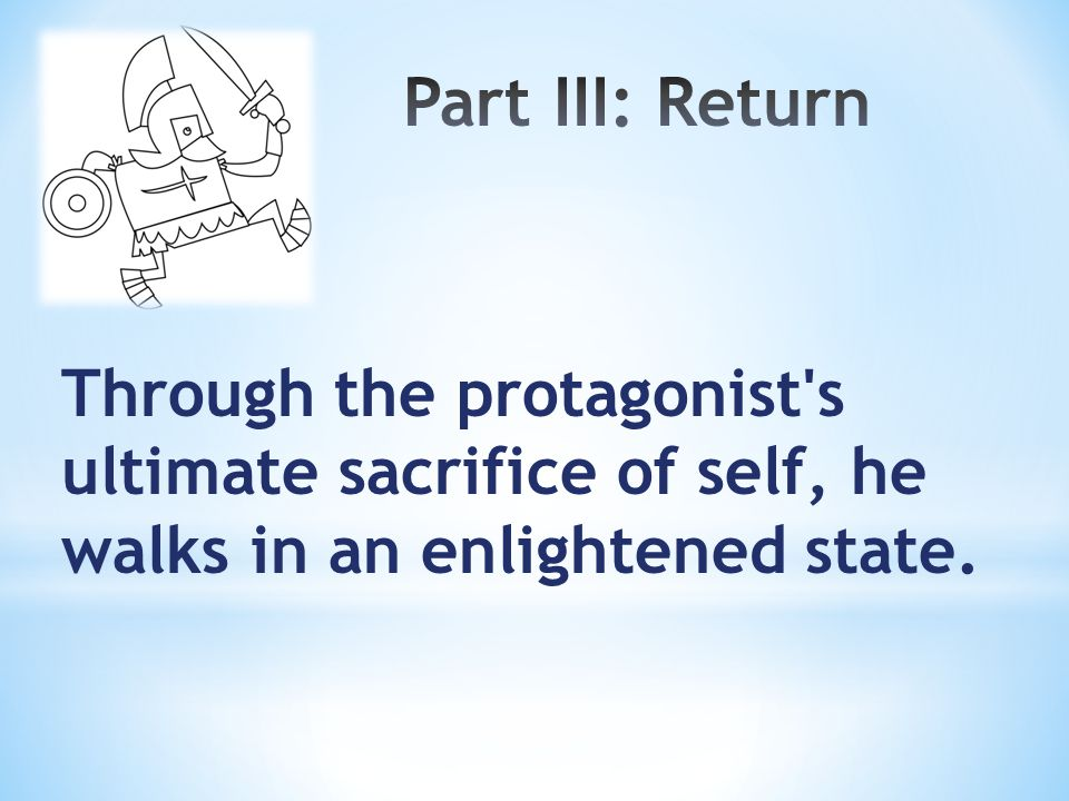 Through the protagonist s ultimate sacrifice of self, he walks in an enlightened state.