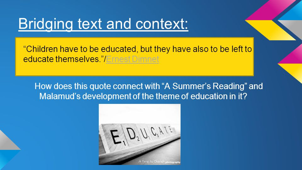 """Bridging text and context: How does this quote connect with """"A Summer's Reading"""" and Malamud's development of the theme of education in it? """"Children"""
