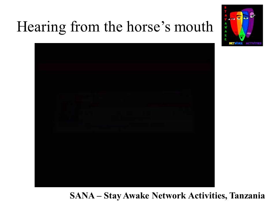 SANA – Stay Awake Network Activities, Tanzania Hearing from the horse's mouth