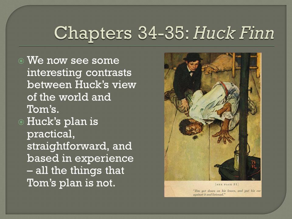  We now see some interesting contrasts between Huck's view of the world and Tom's.