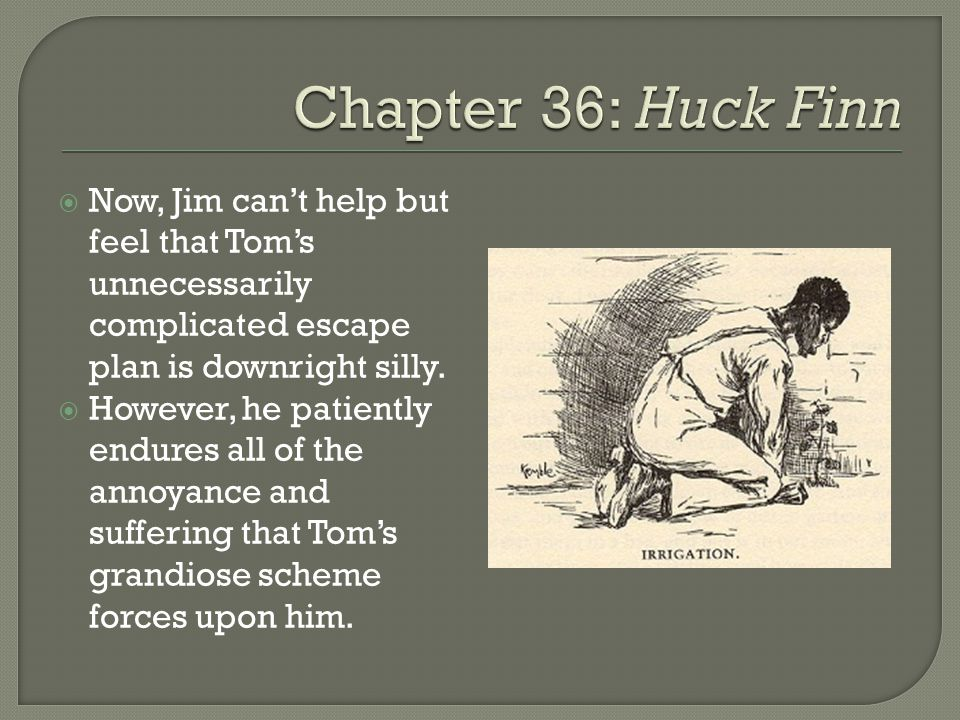  Now, Jim can't help but feel that Tom's unnecessarily complicated escape plan is downright silly.