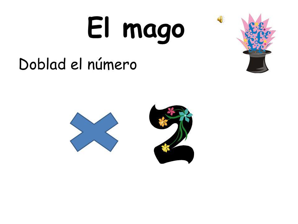 El mago Pensad en un número de CERO(0) a DIEZ (10). SSSSSH! El número es un secreto… guardadlo!