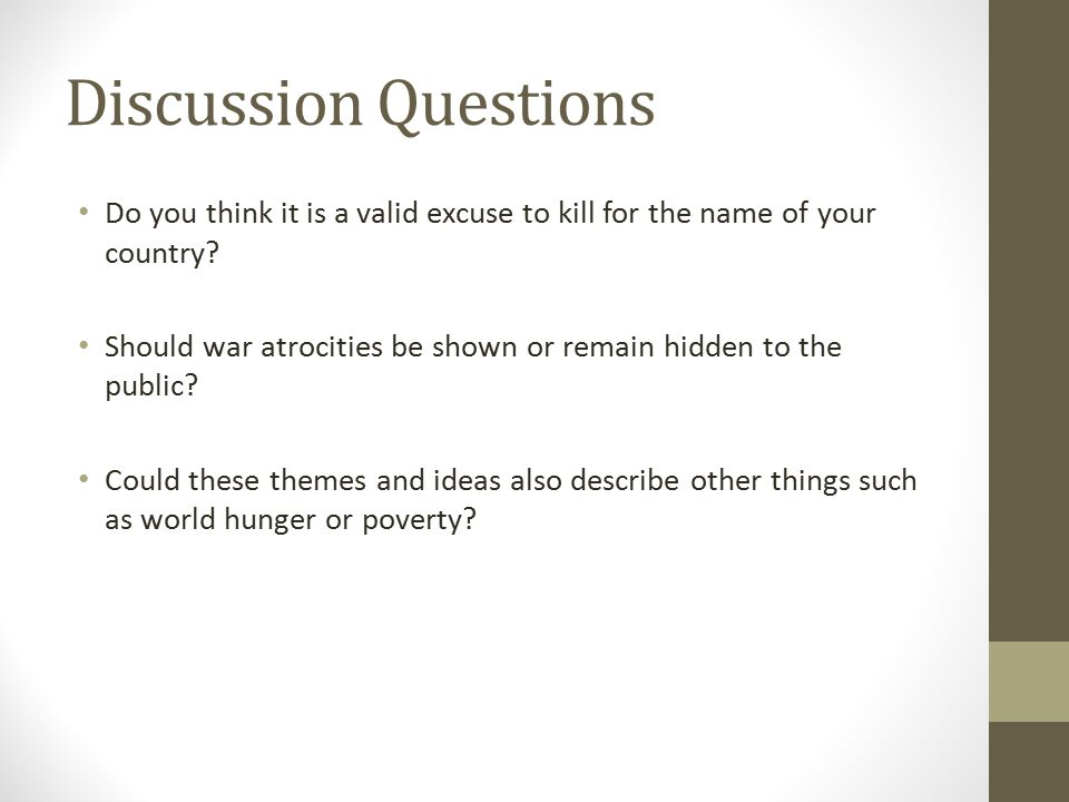 Discussion Questions Do you think it is a valid excuse to kill for the name of your country.