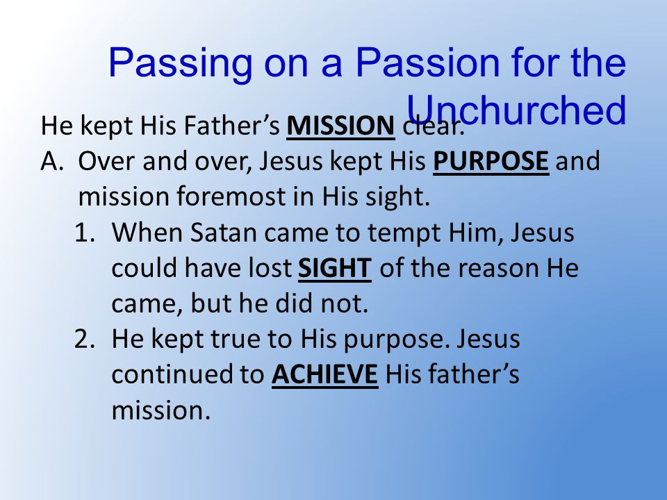 Passing on a Passion for the Unchurched He kept His Father's MISSION clear.