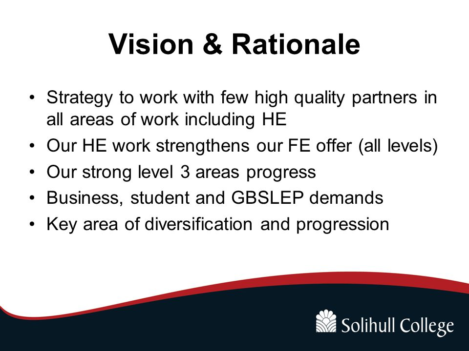Strategic Realities FE under strong financial pressure FE Commissioner and finance & Ofsted 25% adult cut since 2010 Non protected budget More mergers and partnerships likely Continue to develop innovative and effective delivery