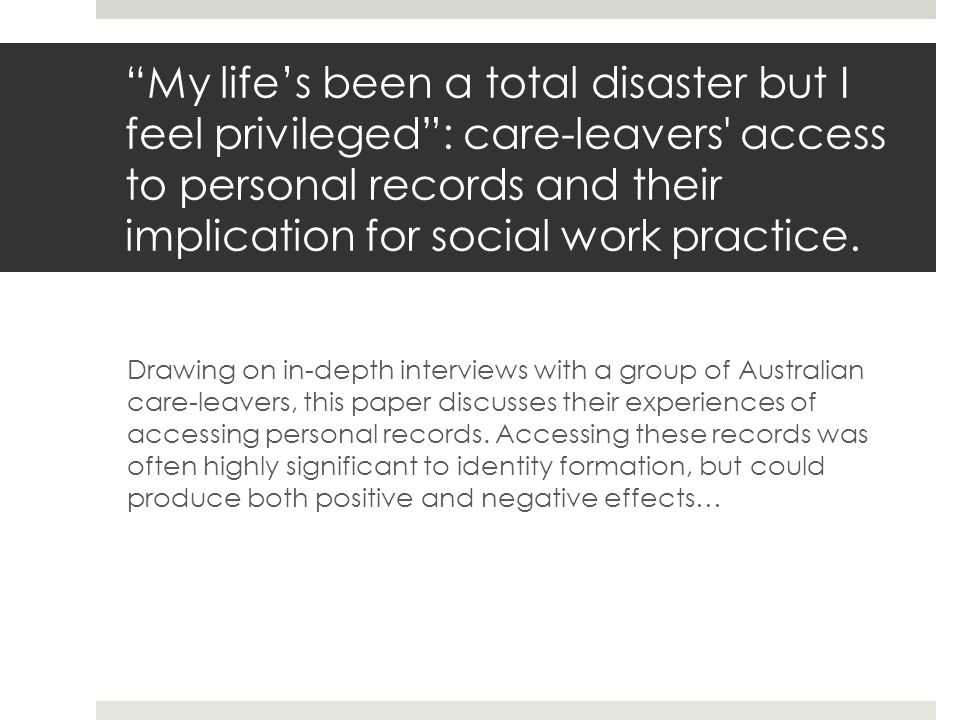 My life's been a total disaster but I feel privileged : care-leavers access to personal records and their implication for social work practice.