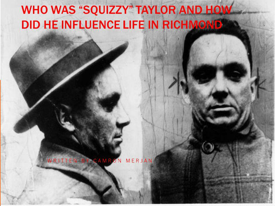 WHO WAS SQUIZZY TAYLOR AND HOW DID HE INFLUENCE LIFE IN RICHMOND WRITTEN BY CAMRON MERJAN