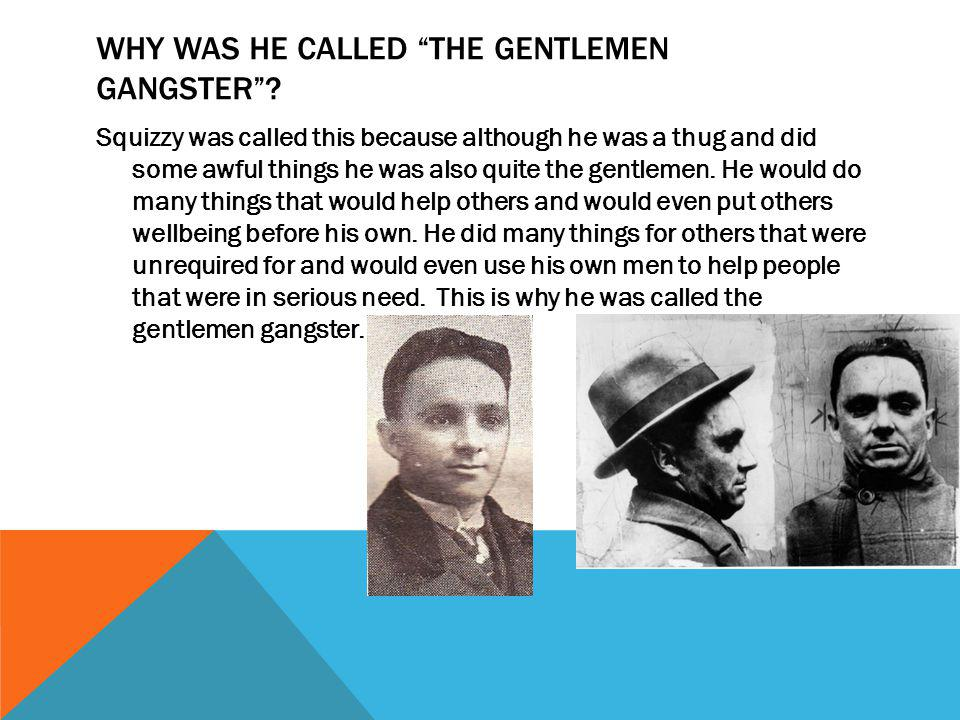WHY WAS HE CALLED THE GENTLEMEN GANGSTER .