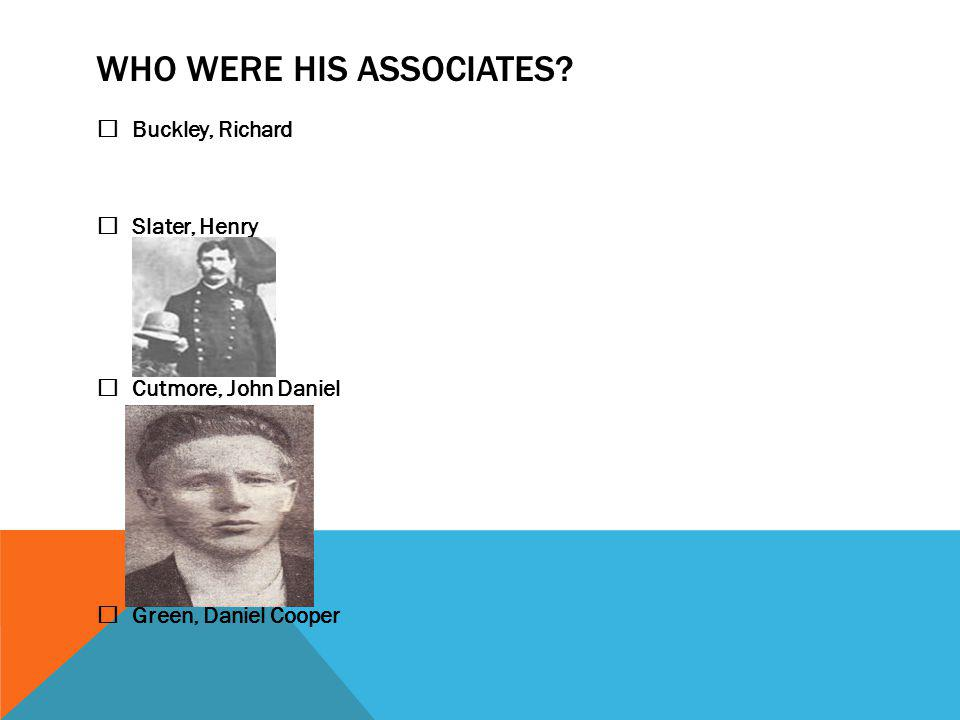 WHO WERE HIS ASSOCIATES.