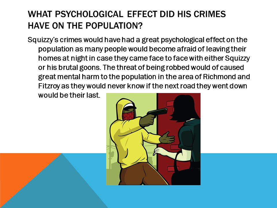 WHAT PSYCHOLOGICAL EFFECT DID HIS CRIMES HAVE ON THE POPULATION.