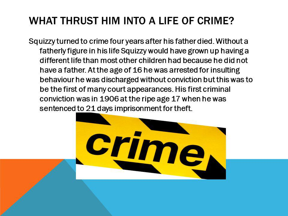 WHAT THRUST HIM INTO A LIFE OF CRIME. Squizzy turned to crime four years after his father died.