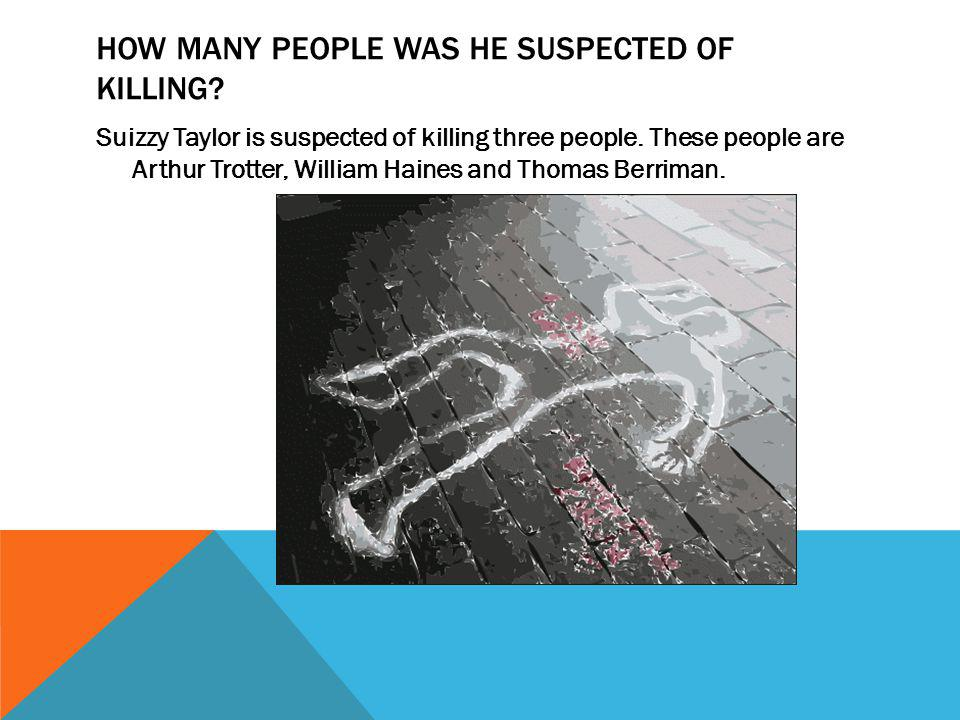 HOW MANY PEOPLE WAS HE SUSPECTED OF KILLING. Suizzy Taylor is suspected of killing three people.