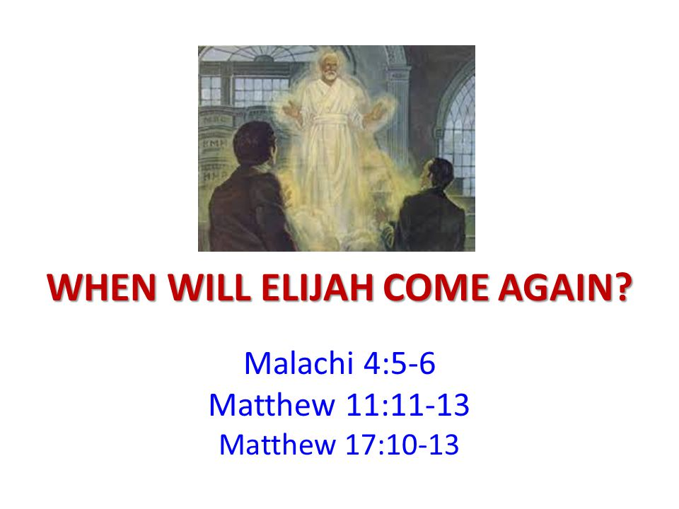 Malachi 4:5-6 5 See, I will send you the prophet Elijah before that great and dreadful day of the L ORD comes.
