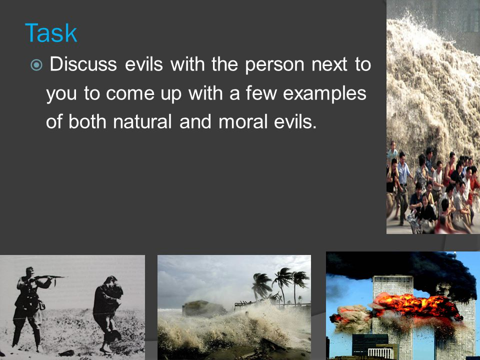 Natural and Moral Evils  So evils can fall easily into 2 types: 1.