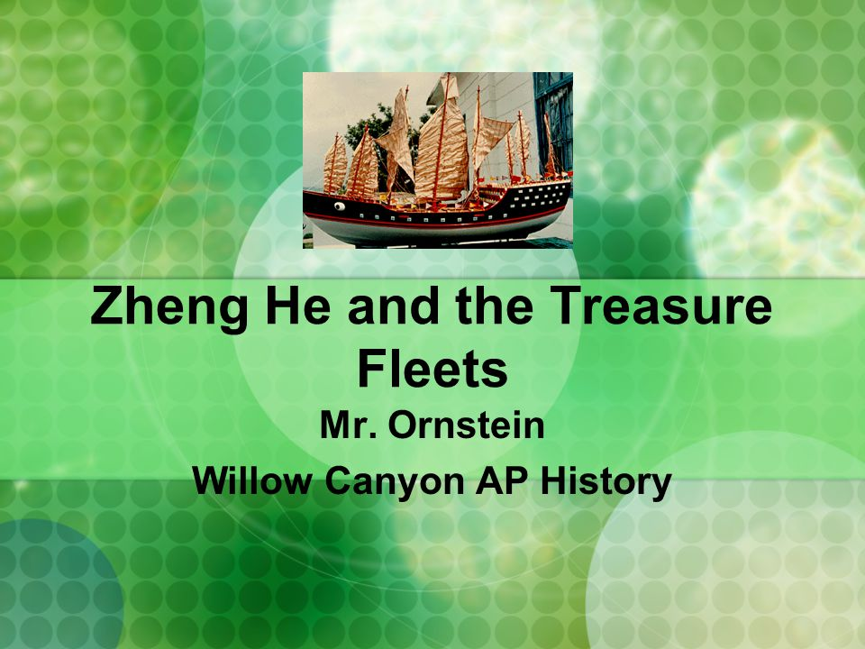 Zheng He and the Treasure Fleets Mr. Ornstein Willow Canyon AP History