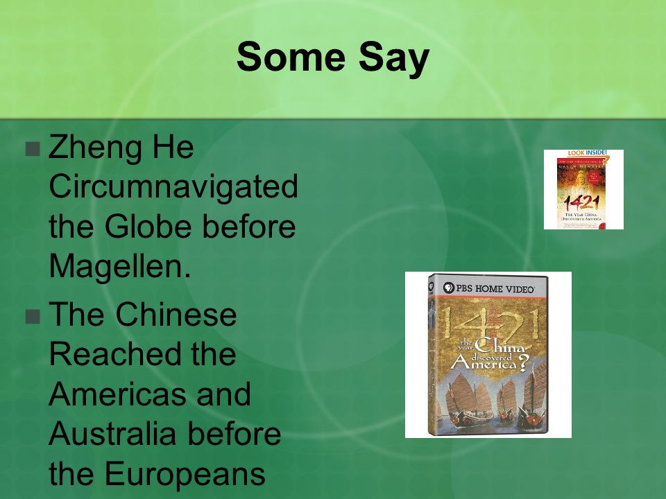 Some Say Zheng He Circumnavigated the Globe before Magellen.
