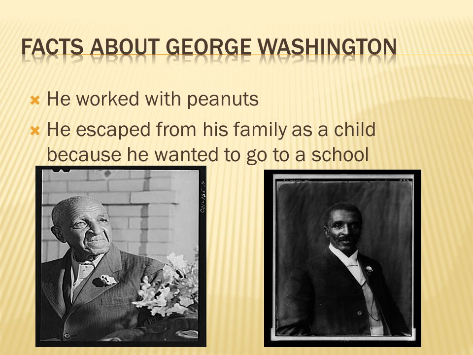  He worked with peanuts  He escaped from his family as a child because he wanted to go to a school
