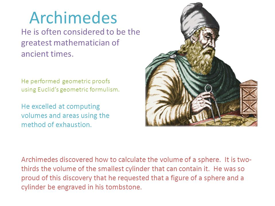 Archimedes He is often considered to be the greatest mathematician of ancient times.