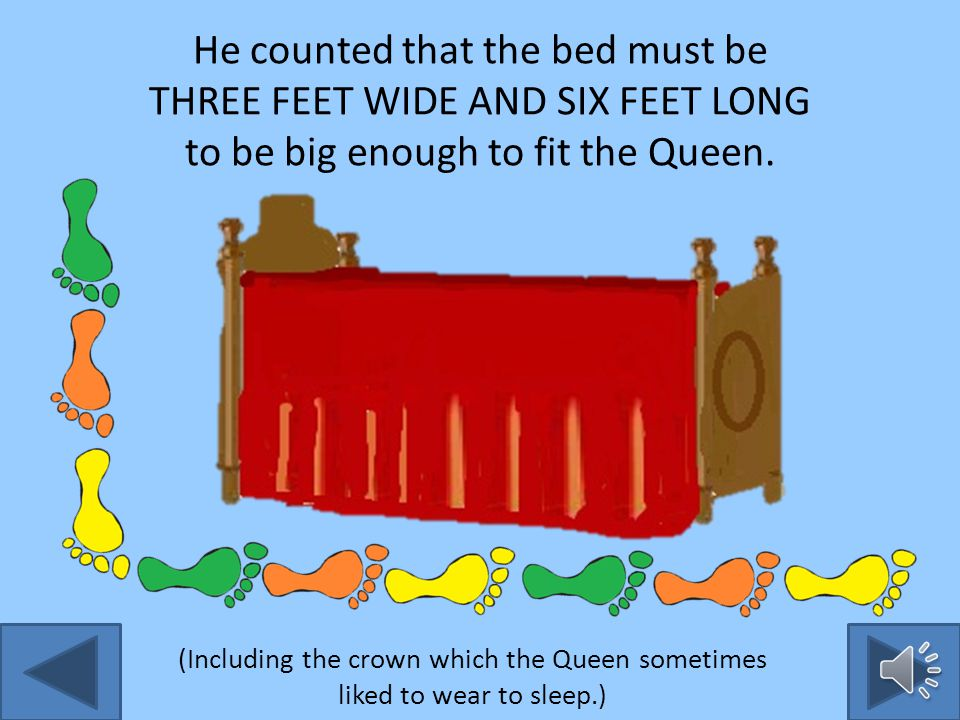 The King took off his shoes and with his big feet walked carefully around the Queen.