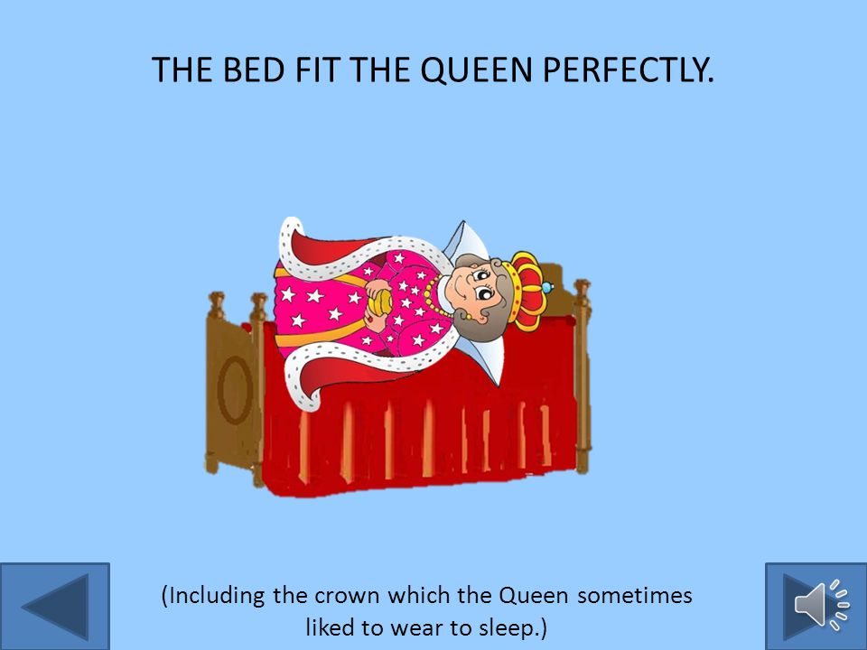 Then he brought out the New Bed and told the Queen to try it. The Queen got into bed and …